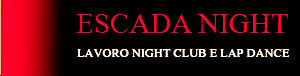 Escada Night – Lavoro Night Club e Lap Dance